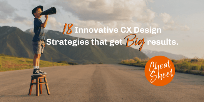 18 Innovative CX Design Strategies that Get BIG Results