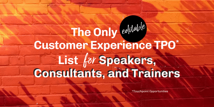 The Only (editable) Customer Experience TPO* List for Speakers, Consultants and Trainers