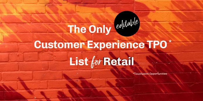 The Only (editable) Customer Experience TPO* List for Retail